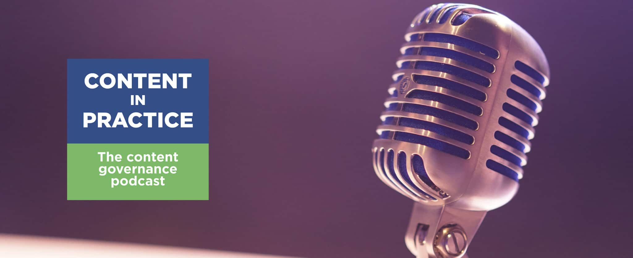 Announcing CSI's new monthly content governance podcast: <i>Content in Practice</i>